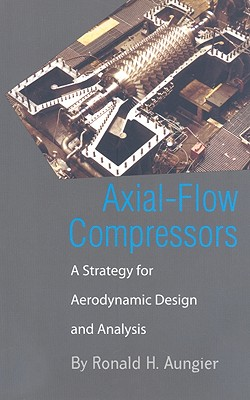 Axial-Flow Compressors: A Strategy for Aerodynamic Design and Analysis, Aungier, Ronald H.