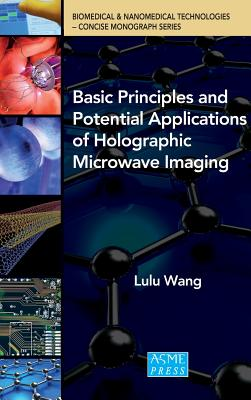 Basic Principles and Potential Applications of Holographic Microwave Imaging (Concise Monograph Series), Wang, Lulu