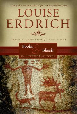 Books and Islands in Ojibwe Country: Traveling Through the Land of my Ancestors (Literary Travel), Erdrich, Louise