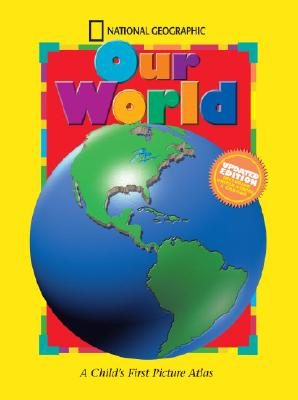 Image for National Geographic Our World, Updated Edition: A Child's First Picture Atlas (Science Quest)