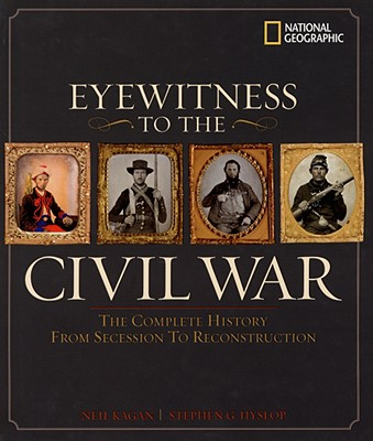 Eyewitness to the Civil War: The Complete History from Secession to Reconstruction, Hyslop, Steve