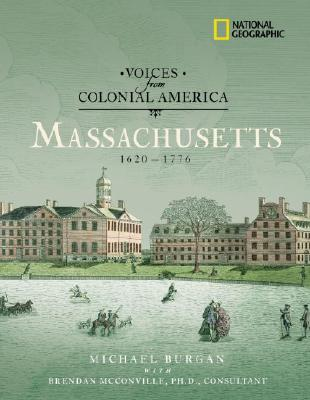 Voices from Colonial America: Massachusetts 1620-1776: 1620 - 1776 (National Geographic Voices from ColonialAmerica), Burgan, Michael