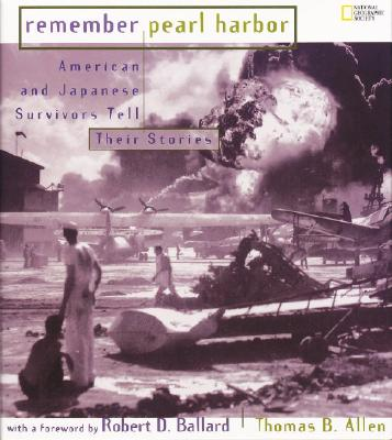 Remember Pearl Harbor: American and Japanese Survivors Tell Their Stories, Allen, Thomas B.