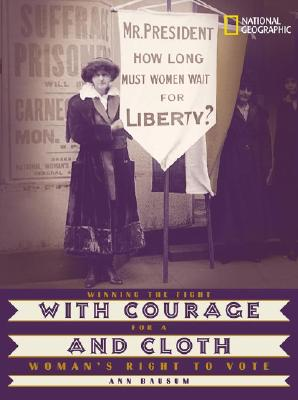 With Courage and Cloth: Winning the Fight for a Woman's Right to Vote, Bausum, Ann
