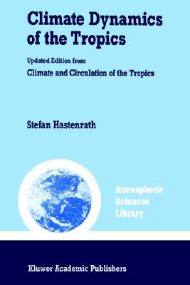 Climate Dynamics of the Tropics (Atmospheric and Oceanographic Sciences Library), Hastenrath, Stefan