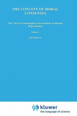 Image for The Concept of Moral Consensus: The Case of Technological Interventions in Human Reproduction (Philosophy and Medicine)