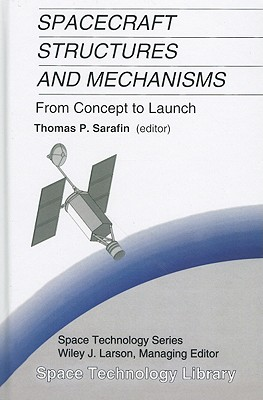 Spacecraft Structures and Mechanisms: From Concept to Launch (Space Technology Library)