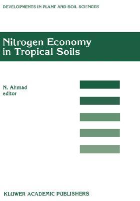 Nitrogen Economy in Tropical Soils: Proceedings of the International Symposium on Nitrogen Economy in Tropical Soils, held in Trinidad, W.I., January ... (Developments in Plant and Soil Sciences)