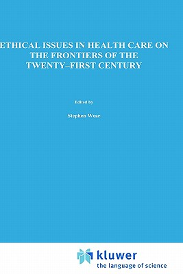 Image for Ethical Issues in Health Care on the Frontiers of the Twenty-First Century