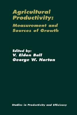 Agricultural Productivity: Measurement and Sources of Growth (Studies in Productivity and Efficiency)