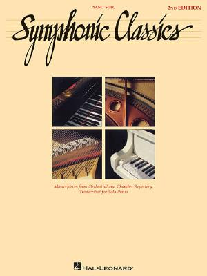 Symphonic Classics: Masterpieces from Orchestral and Chamber Repertory (Piano Solo Series)