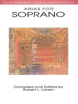Image for Arias for Soprano: G. Schirmer Opera Anthology (G. SCHRIMER OPERA ANTHOLOGY)
