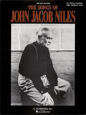 The Songs of John Jacob Niles: Low Voice and Piano