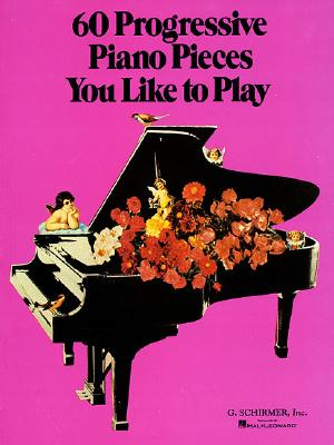 60 Progressive Piano Pieces You Like to Play: Piano Solo