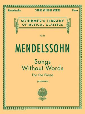Mendelssohn: Songs Without Words for the Piano (Schirmer's Library of Musical Classics Vol. 58), Felix Mendelssohn