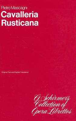 CAVALLERIA RUSTICANA -       LIBRETTO (G. Schirmer's Collection of Opera Librettos)