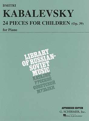 Dmitri Kabalevsky - 24 Pieces for Children, Op. 39: Piano Solo (Library of Russian-Soviet Music), Kabalevsky, Dmitri [Composer]