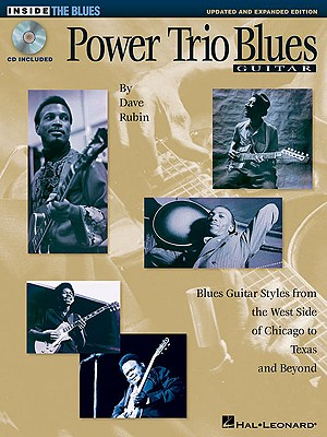 Power Trio Blues Guitar - Updated & Expanded Edition: Blues Guitar Styles from the West Side of Chicago to Texas and Beyond (Inside the Blues Series), Dave Rubin