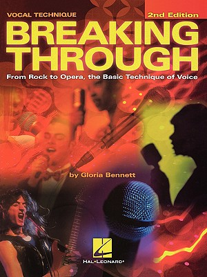 Breaking Through: From Rock to Opera, the Basic Technique of Voice, Bennett, Gloria