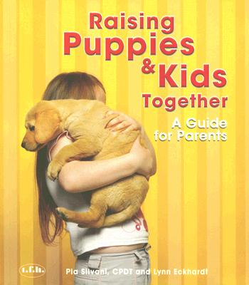 Raising Puppies and Kids Together: A Guide for Parents, Silvani, Pia; Eckhardt, Lynn