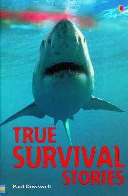 True Survival Stories, PAUL DOWSWELL, JEREMY GOWER, GARY CROSS