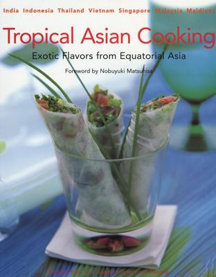 Tropical Asian Cooking: Exotic Flavors from Equatorial Asia, Hutton, Wendy; Matsuhisa, Nobuyuki