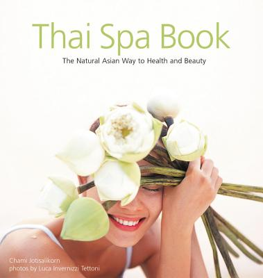 Thai Spa Book: The Natural Asian Way to Health and Beauty, Chami Jotisalikorn