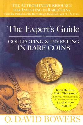 The Expert's Guide to Collecting & Investing in Rare Coins, Bowers, Q. David