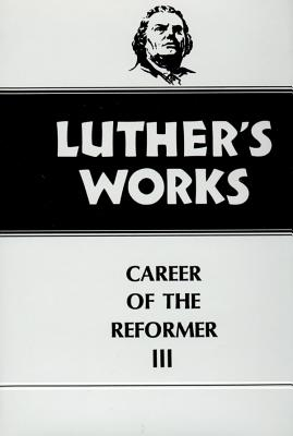 Luther's Works, 33: Career of the Reformer III, Martin Luther