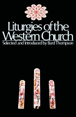 Liturgies of the Western Church, BARD THOMPSON, ED.