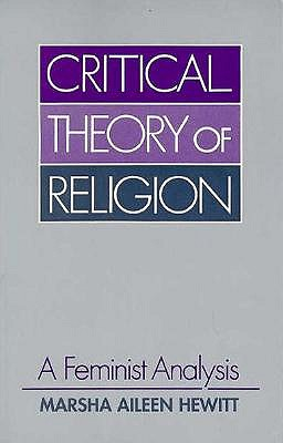 Critical Theory of Religion: A Feminist Analysis (Guides to Biblical Scholarship. Old), Marsha Aileen Hewitt