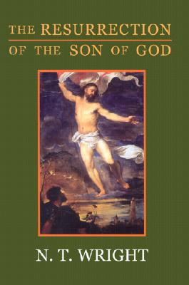 The Resurrection of the Son of God (Christian Origins and the Question of God), N. T. WRIGHT