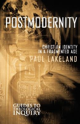 Postmodernity: Christian Identity in a Fragmented Age [Guides to Theological Inquiry], Lakeland, Paul