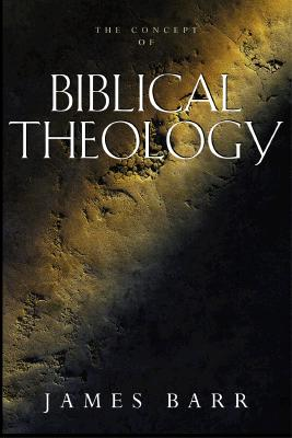 The Concept of Biblical Theology: An Old Testament Perspective, Barr, James