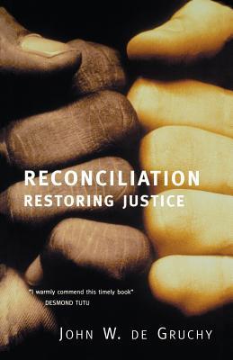 Reconciliation: Restoring Justice Paperback, John de Gruchy (Author)