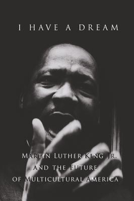 Image for I Have a Dream: Martin Luther King Jr. and the Future of Multicultural America