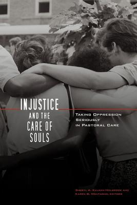 Injustice and the Care of Souls: Taking Oppression Seriously in Pastoral Care, Kujawa-holbrook, Sheryl A. [Editor]; Montagno, Karen B. [Editor]