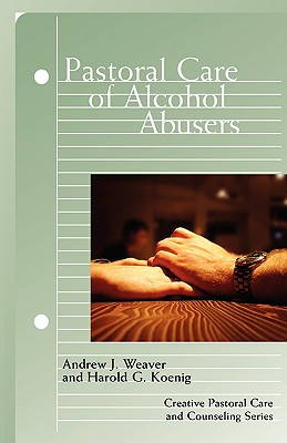 Image for Pastoral Care of Alcohol Abusers (Creative Pastoral Care and Counseling) (Creative Pastoral Care & Counseling)