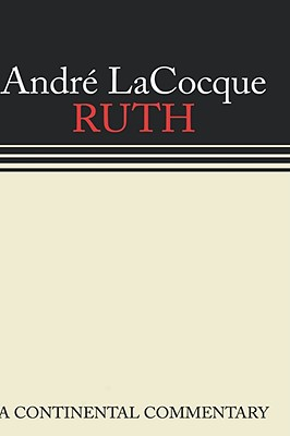 Ruth: A Continental Commentary (Continental Commentaries) (Continental Commentaries Series), Andre LaCocque