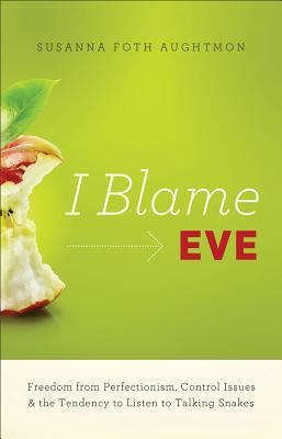 I BLAME EVE: FREEDOM FROM PERFECTIONISM, SUSANNA FO AUGHTMON