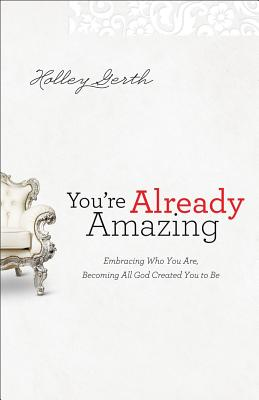 Image for YOU'RE ALREADY AMAZING  Embracing Who You Are, Becoming All God Created You to Be