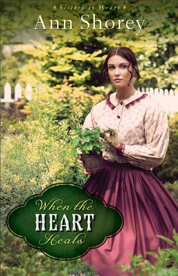 Image for When the Heart Heals: A Novel (Sisters at Heart)