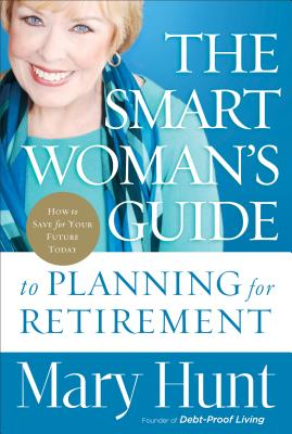Smart Woman's Guide to Planning for Retirement, The: How to Save for Your Future Today, Hunt, Mary