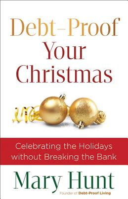Image for Debt-Proof Your Christmas: Celebrating the Holidays without Breaking the Bank