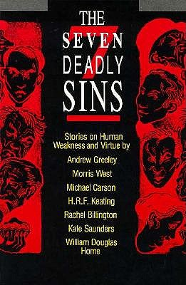 The Seven Deadly Sins: Stories on Human Weakness and Virtue, ANDREW M. GREELEY, MORRIS WEST, H. R. F. KEATING