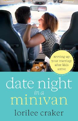 Image for Date Night In A Minivan: Revving Up Your Marriage After Kids Arrive