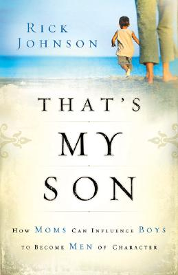 Image for That's My Son: How Moms Can Influence Boys to Become Men of Character