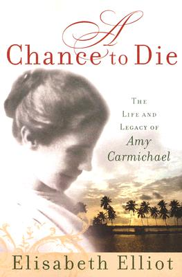 Image for A Chance to Die: The Life and Legacy of Amy Carmichael