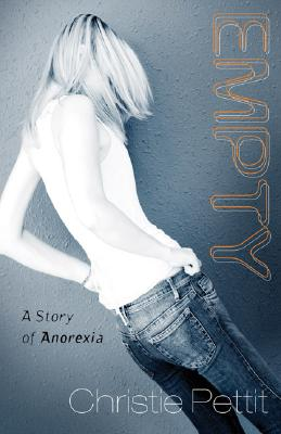 Empty: A Story of Anorexia, Pettit,Christie
