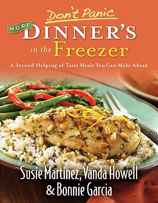 Don't Panic: More Dinner's in the Freezer - A Second Helping of Tasty Meals You Can Make Ahead, Garcia, Bonnie; Martinez, Susie; Howell, Vanda
